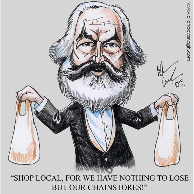 Karl Marx cartoon caricature. Caption: Shop local for we have nothing to lose but our chainstores!