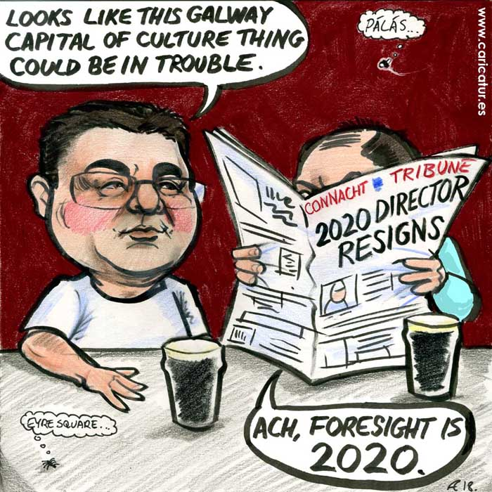 A cartoon of two men talking in a bar. One is reading a paper with the headline 2020 Director Resigns. Man on left says 'Looks like this Galway Capital of Culture thing could be in trouble.' The man with the newspaper replies 'Ach, foresight is 2020.'